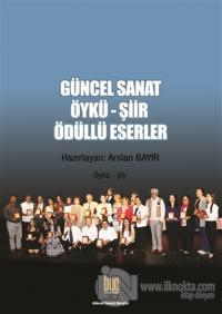 Güncel Sanat Öykü-Şiir Ödüllü Eserler 6 Mayıs 2016 Arslan Bayır