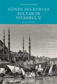 Günde Beş Kuruşa Sultan'ın İstanbul'u (Ciltli)