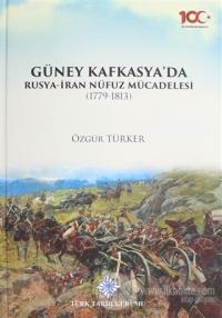 Güney Kafkasya'da Rusya-İran Nüfuz Mücadelesi (1779-1813) (Ciltli)