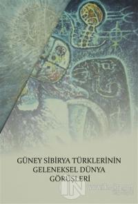 Güney Sibirya Türklerinin Geleneksel Dünya Görüşleri (3 Kitap Takım)