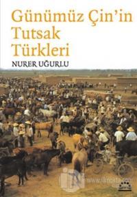 Günümüz Çin'in Tutsak Türkleri