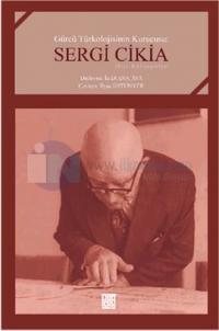 Gürcü Türkolojisinin Kurucusu: Sergi Cikia