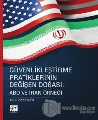 Güvenlikleştirme Pratiklerinin Değişen Doğası: ABD ve İran Örneği