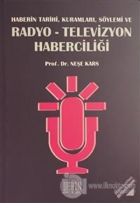 Haberin Tarihi, Kuramları, Söylemi ve Radyo-Televizyon Haberciliği