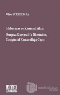 Habermas ve Kamusal Alan: Burjuva Kamusallık İlkesinden, İletişimsel Kamusallığa Geçiş