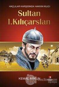 Haçlılar Karşısında Hakkın Kılıcı : Sultan 1. Kılıçarslan