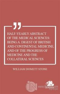 Half-Yearly Abstract Of The Medical Sciences: Being A. Digest Of British And Continental Medicine, And Of The Progress Of Medicine And The Collateral Sciences
