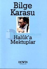 Haluk'a Mektuplar30 Yılın Yazışmaları Bilge Karasu