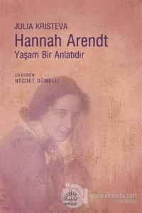 Hannah Arendt - Yaşam Bir Anlatıdır
