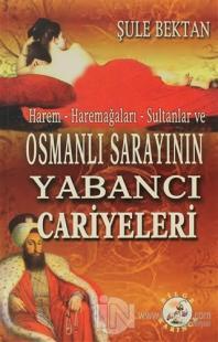 Harem - Haremağaları - Sultanlar ve Osmanlı Sarayının Yabancı Cariyeleri