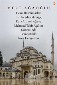Hassa Baş Mimarları El-Hac Mustafa Ağa, Kara Ahmet Ağa ve Mehmed Tahir Ağa'nın Döneminde İstanbul'daki İmar Faaliyetleri