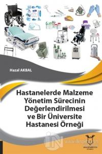 Hastanelerde Malzeme Yönetim Sürecinin Değerlendirilmesi ve Bir Üniversite Hastanesi Örneği