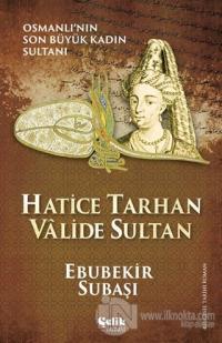 Hatice Tarhan Valide Sultan