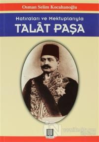 Hatıraları ve Mektuplarıyla Talat Paşa