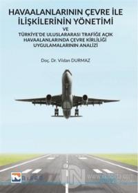 Havaalanlarının Çevre İle İlişkilerinin Yönetimi ve Türkiye'de Uluslararası Trafiğe Açık Havaalanlarında Çevre Kirliliği Uygulamalarının Analizi