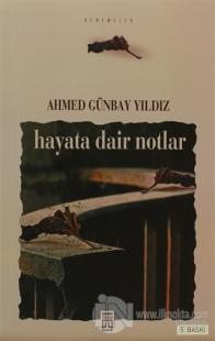 Hayata Dair Notlar %22 indirimli Ahmed Günbay Yıldız