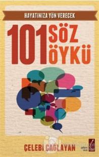 Hayatınıza Yön Verecek 101 Söz 101 Öykü