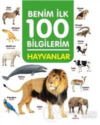 Hayvanlar - Benim İlk 100 Bilgilerim (Ciltli) Ahmet Altay