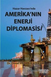 Hazar Havzası'nda Amerika'nın Enerji Diplomasisi