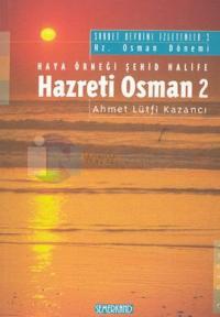 Hazreti Osman 2 Haya Örneği Şehid Halife Saadet Devrini İzleyenler: 3