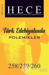 Hece Aylık Edebiyat Dergisi Türk Edebiyatında Polemikler Özel Sayısı: 258/259/260 Haziran-Temmuz-Ağustos 2018