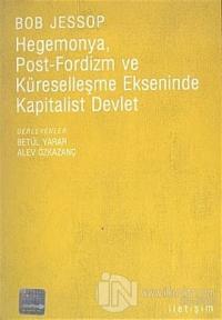Hegemonya, Post-Fordizm ve Küreselleşme Ekseninde Kapitalist Devlet