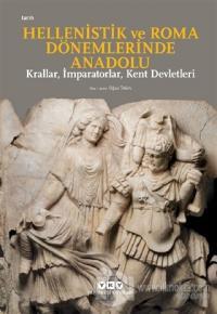Hellenistik ve Roma Dönemlerinde Anadolu: Krallar, İmparatorlar, Kent Devletleri