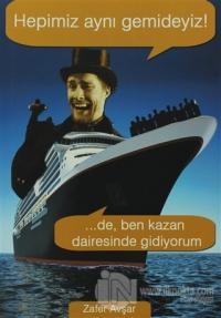 Hepimiz Aynı Gemideyiz! ...De, Ben Kazan Dairesinde Gidiyorum