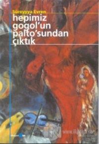 Hepimiz Gogol'un Paltosun'dan Çıktık