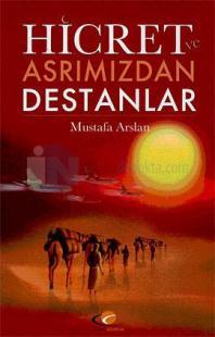 Hicret ve Asrımızdan Destanlar Mustafa Arslan