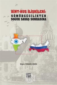 Hint-Rus İlişkileri: Sömürgecilikten Soğuk Savaş Sonrasına Büşra Yenge
