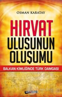 Hırvat Ulusunun Oluşumu %25 indirimli Osman Karatay
