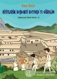 Hititlerin Başkenti Hattuşa'yı Görelim - Eğlenceli Tarih Serisi 3 Pına