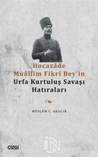 Hocazade Muallim Fikri Bey'in Urfa Kurtuluş Savaşı Hatıraları