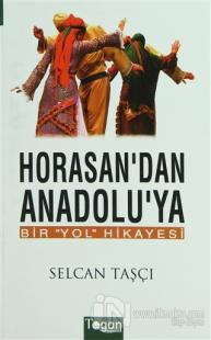 Horasan'dan Anadolu'ya Bir Yol Hikayesi