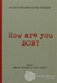 How Are You Bob?