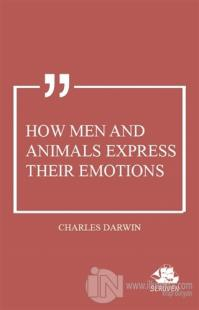 How Men and Animals Express Their Emotions Charles Darwin