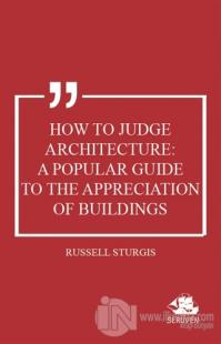 How to Judge Architecture: A Popular Guide to the Appreciation of Buildings