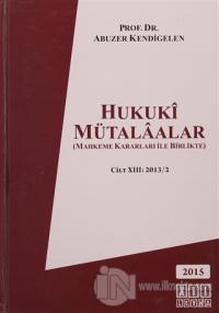 Hukuki Mütalaalar Cilt : 13 2013/2 (Ciltli)