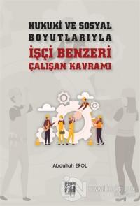 Hukuki ve Sosyal Boyutlarıyla İşçi Benzeri Çalışan Kavramı