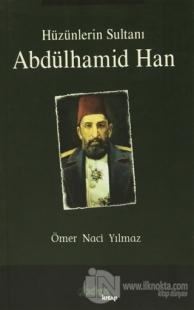 Hüzünlerin Sultanı Abdülhamid Han