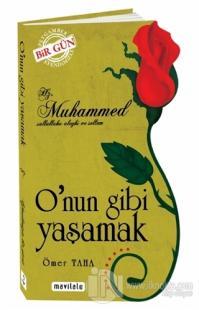 Hz. Muhammed (sallallahu aleyhi ve sellem) O'nun Gibi Yaşamak