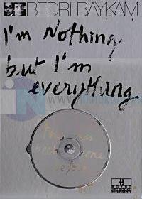 I'm Nothing But I'm Everything