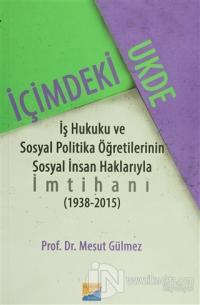 İçimdeki Ukde İş Hukuku ve Sosyal Politika Öğretilerinin Sosyal İnsan Haklarıyla İmtihanı 1938 - 2015