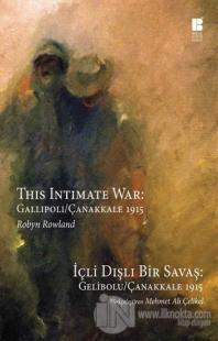 İçli Dışlı Bir Savaş : Gelibolu - Çanakkale 1915