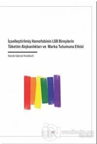 İçselleştirilmiş Homofobinin LGB Bireylerin Tüketim Alışkanlıkları ve Marka Tutumuna Etkisi