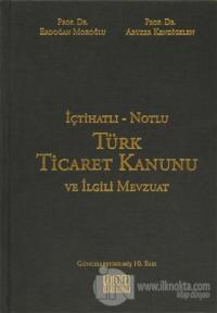 İçtihatlı - Notlu Türk Ticaret Kanunu ve İlgili Mevzuat (Ciltli)