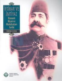 İftihar ve İmtiyaz-Osmanlı Nişan ve Madalyaları Tarihi Edhem Eldem