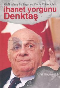 İhanet Yorgunu Denktaş-Gizli Kalmış Bir Hayat ve Yavru Vatan Kıbrıs