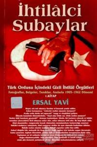 İhtilalci Subaylar 1. Kitap Türk Ordusu İçindeki Gizli İhtilal Örgütleri Fotoğraflar, Belgeler, Tanıklar, Anılarla 1905 - 1962 Dönemi 1. Kitap